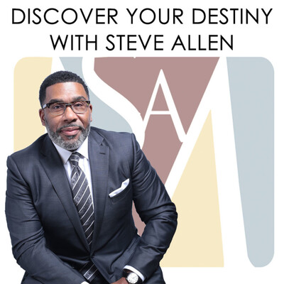 Discovering Your Destiny with Steve O. Allen