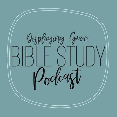 Displaying Grace Bible Study Podcast
