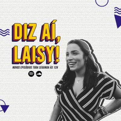 Diz aí, Laisy!