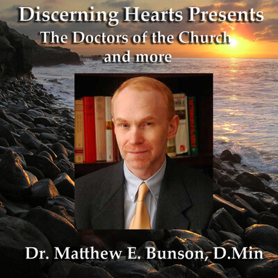 Doctors of the Church with Dr. Matthew Bunson - Discerning Hearts
