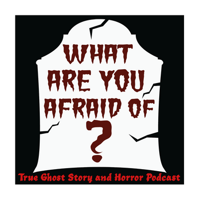 What Are You Afraid of? Horror & Paranormal Podcast