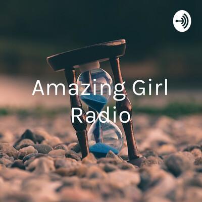 Amazing Girl Radio - Insights From Everyday Life