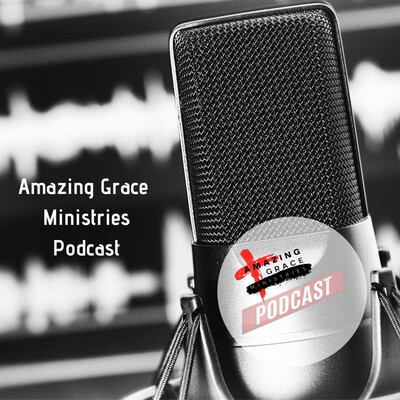Amazing Grace Ministries- Podcast