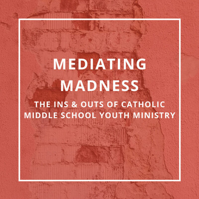 Mediating Madness | The Ins and Outs of Catholic Middle School Ministry