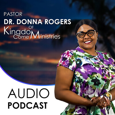 Kingdom Come Ministries - Pastor Dr. Donna Rogers