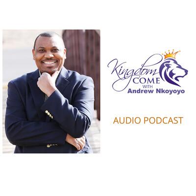 KINGDOM COME WITH DR. ANDREW NKOYOYO (audio)