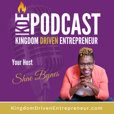 Kingdom Driven Entrepreneur Podcast with Shae Bynes