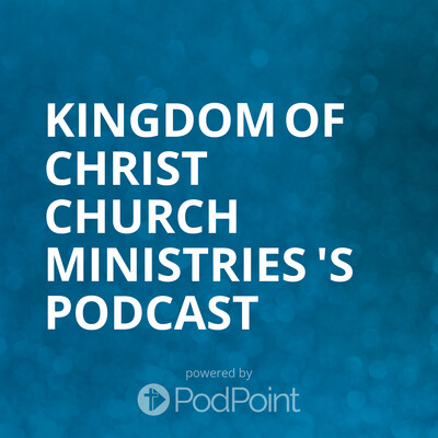 Kingdom Of Christ Church Ministries 's Podcast