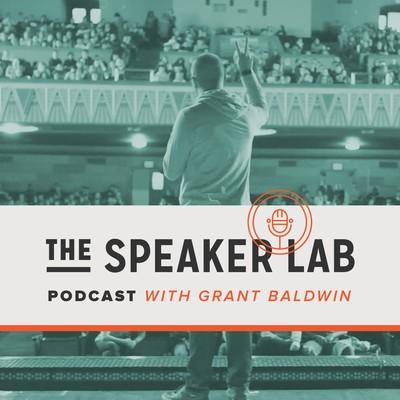 The Speaker Lab with Grant Baldwin // Public Speaking / Motivational Speaking / Entrepreneurship