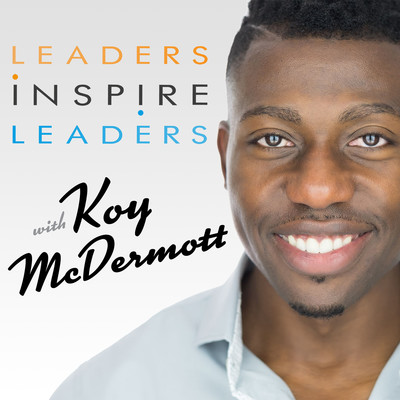 Leaders Inspire Leaders | Koy McDermott - Millennial Leadership Consultant | Personal & Professional Development
