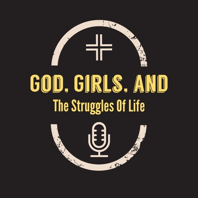 God, Girls, and the Struggles of Life
