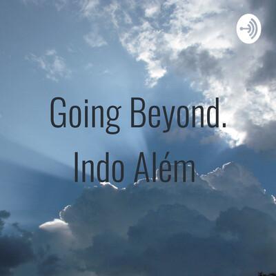 Going Beyond. Indo Além