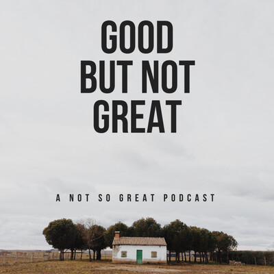 GOOD BUT NOT GREAT