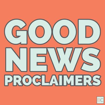 Good News Proclaimers