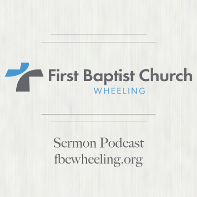 FBC Wheeling Sermon Podcast