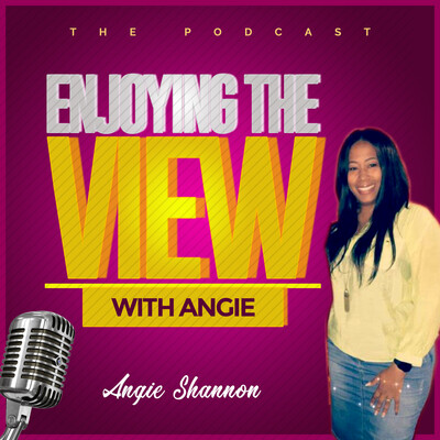 Enjoying the View with Angie Podcast