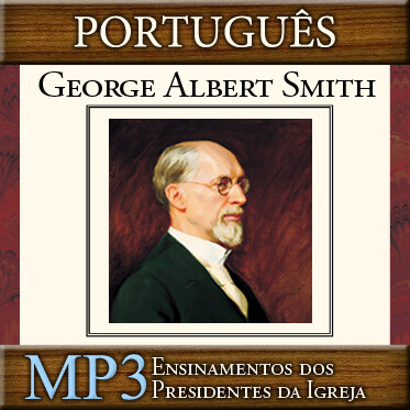 Ensinamentos dos Presidentes da Igreja: George Albert Smith | MP3 | PORTUGUESE