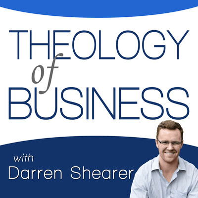 Theology of Business with Darren Shearer: Helping Marketplace Christians Partner with God in Business