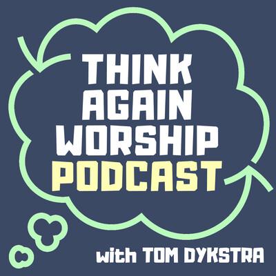 Think Again Worship Podcast