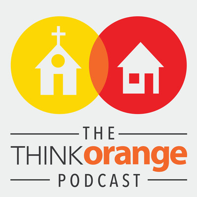 The Think Orange Podcast   A Podcast For Family, Next Generation, Children's and Student Ministry Leaders