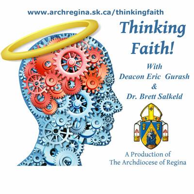 Thinking Faith with Deacon Eric Gurash and Dr. Brett Salkeld