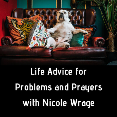 Life Advice for Problems and Prayers with Nicole Wrage