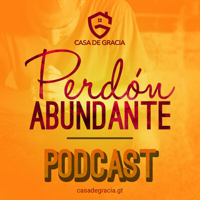 Perdón Abundante: Podcast de Iglesia Casa de Gracia