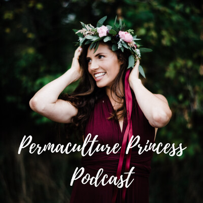 Permaculture Princess Podcast