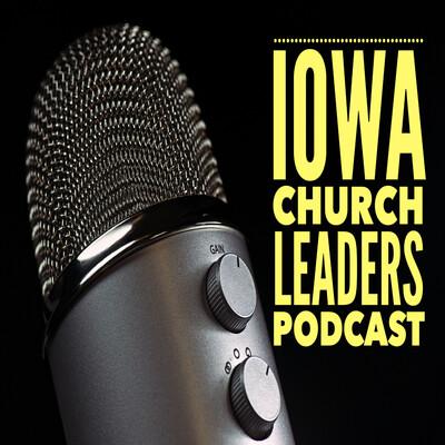 Iowa Church Leaders Podcast