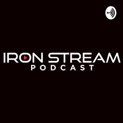 Iron Stream Podcast
