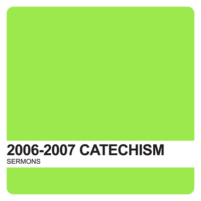 Catechism Sermons 2006-2007 – Covenant United Reformed Church