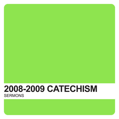 Catechism Sermons 2008-2009 – Covenant United Reformed Church