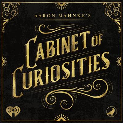 Aaron Mahnke's Cabinet of Curiosities