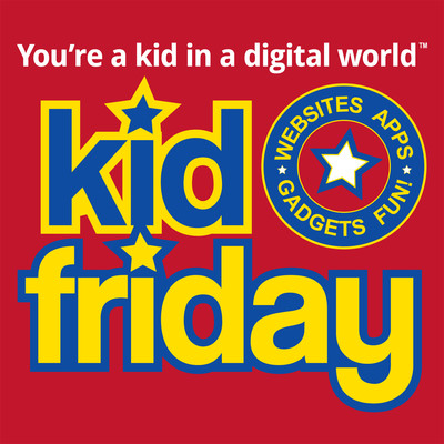 Kid Friday - apps, websites, gadgets, games, fun!