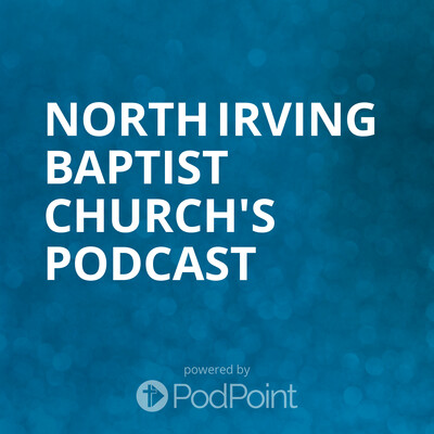 North Irving Baptist Church's Podcast
