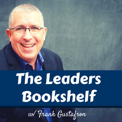 The Leaders Bookshelf w/ Frank Gustafson