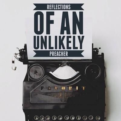 Reflections of an Unlikley Preacher