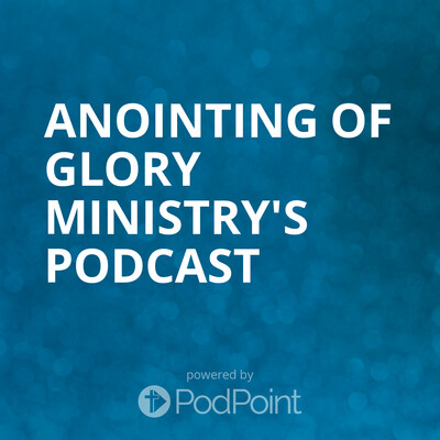 Anointing of Glory Ministry's Podcast