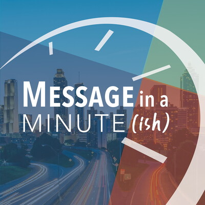 Message in a Minute (ish)