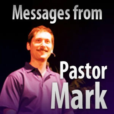Messages from Pastor Mark