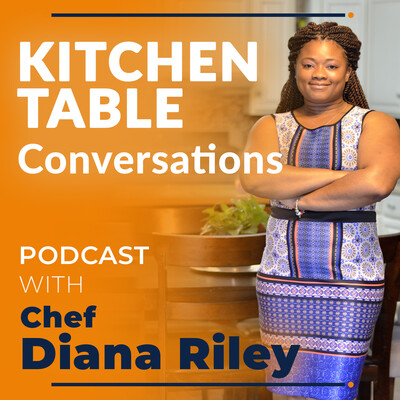 Kitchen Table Conversations w/ Chef Diana