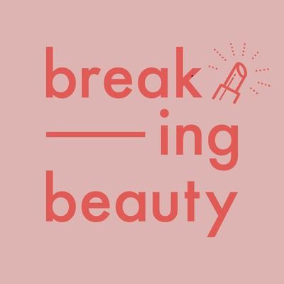 Breaking Beauty Podcast