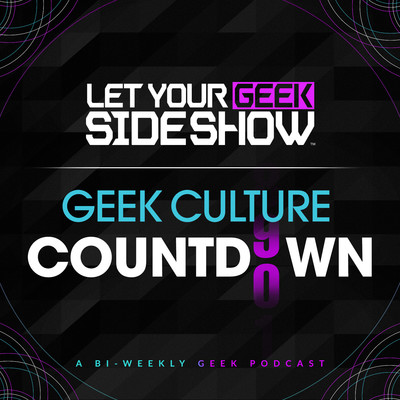 Let Your Geek Sideshow - Geek Culture Countdown