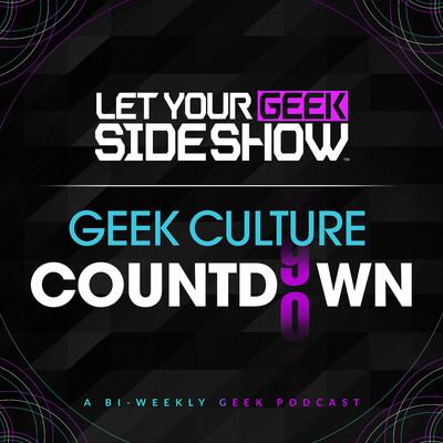 Let Your Geek Sideshow - Geek Culture Countdown