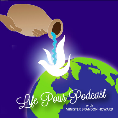 Life Pour Podcast with Minister Brandon Howard