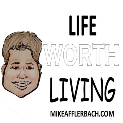 Life Worth Living   Motivational And Inspirational With Mike Afflerbach