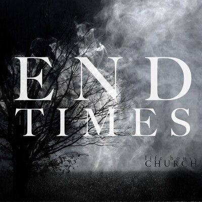 Life-House End Times