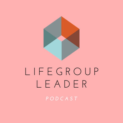 Lifegroup Leader Podcast