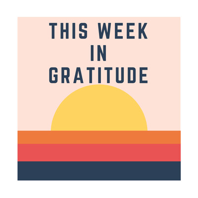 This Week In Gratitude
