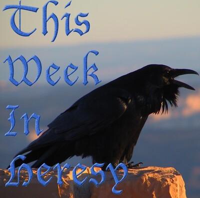 This Week In Heresy